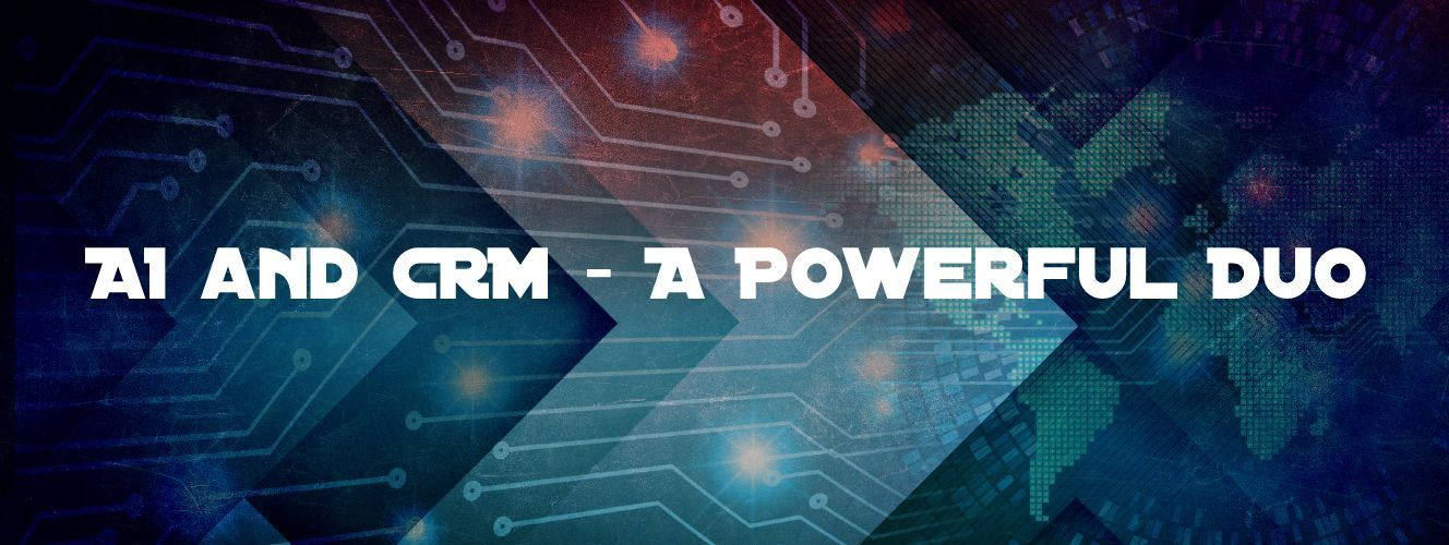 AI and CRM - A Powerful Duo