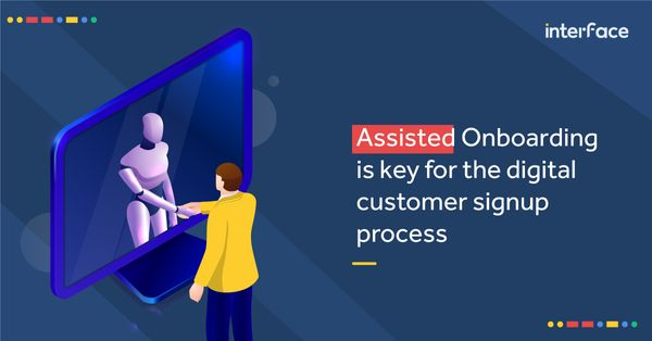Assisted Digital Onboarding is key for the online customer signup process